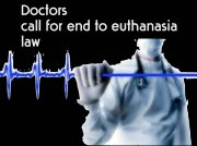 DOCTORS CALL FOR END TO EUTHANASIA LAW